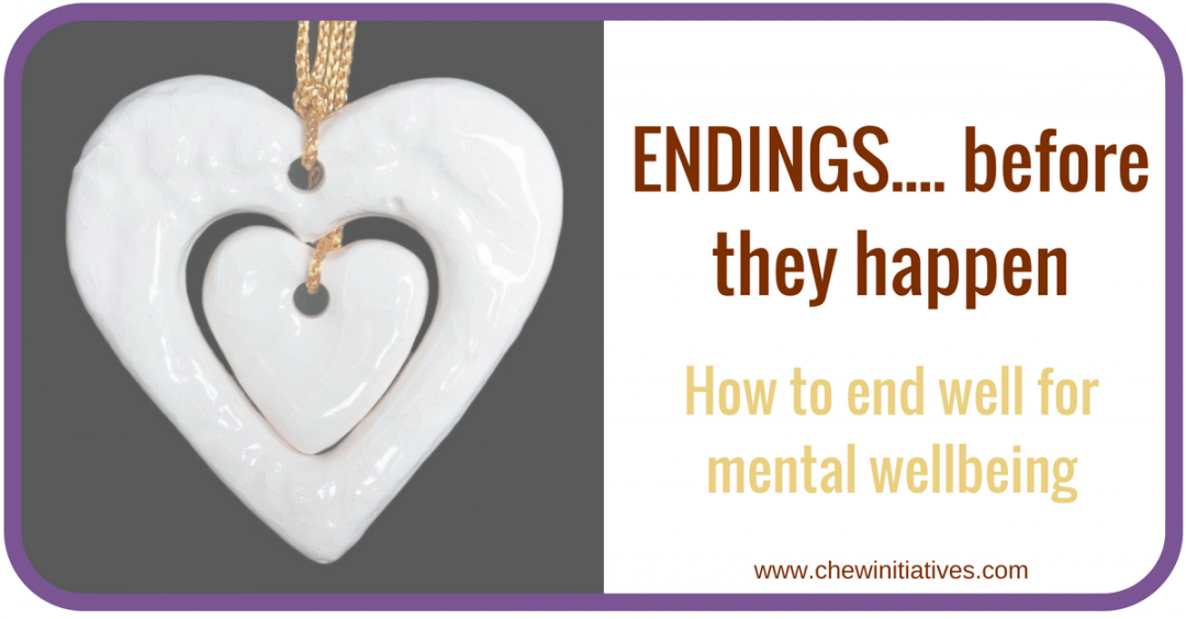 Endings… Before they happen    ~    How to 'end well' for mental well-being