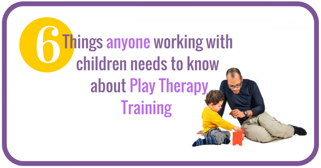 6 Things you should know about how play therapy training will change you and your relationships.