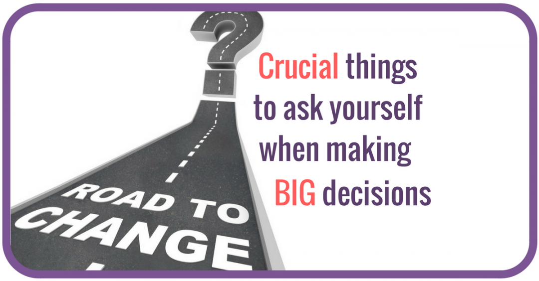 Crucial things to ask yourself when life asks you to choose