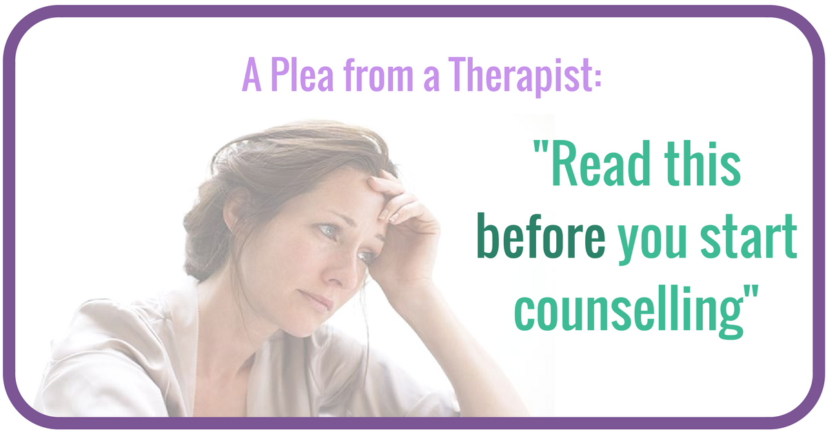 A plea to anyone thinking about starting counselling or therapy