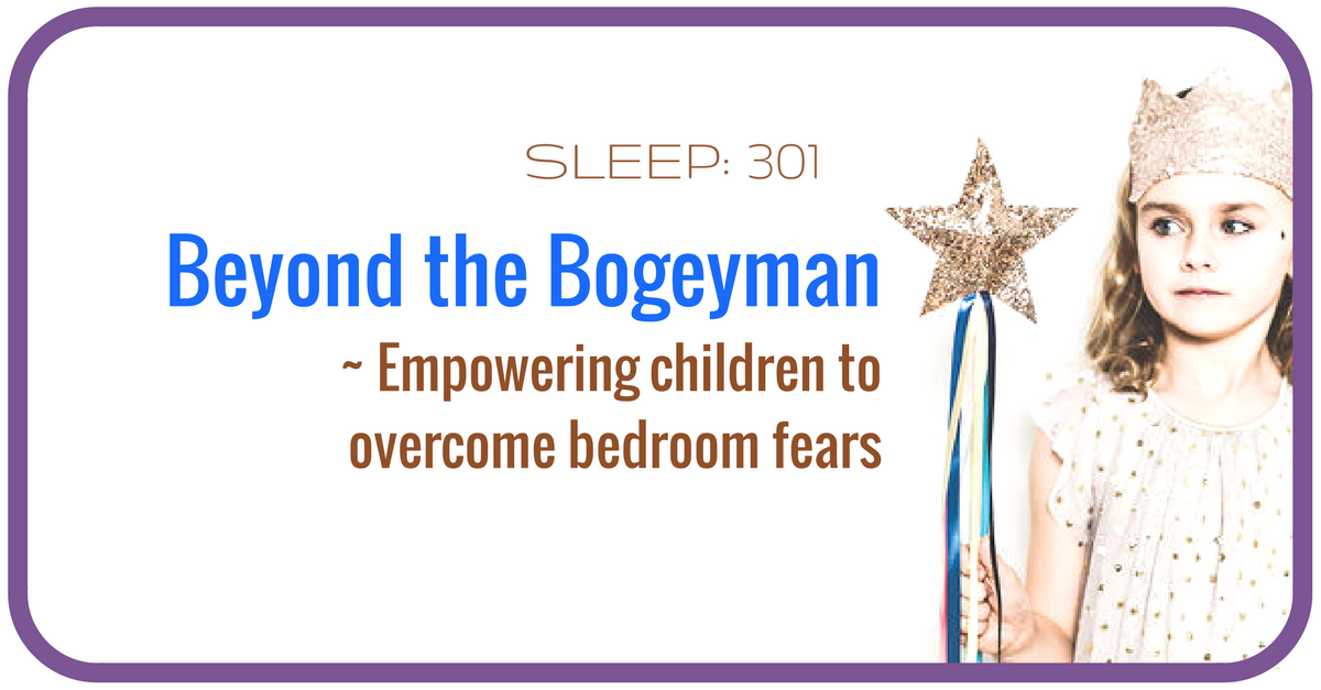 SLEEP 301: The Bogeyman and monsters under the bed ~ Empowering children to overcome their bedtime fears