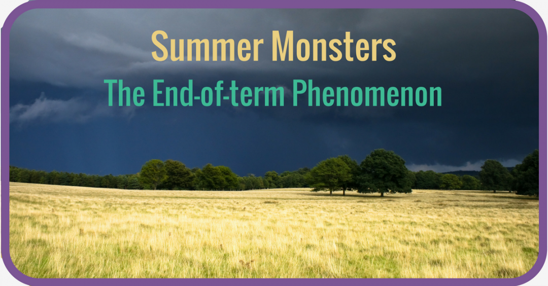 Summer Monsters – the end of term phenomenon